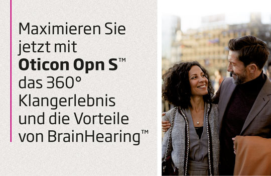 Ihre Highlights der neuen Oticon Opn S Hörsystemfamilie